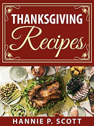 Thanksgiving Recipes: 150+ Delicious Family Holiday Recipes (2017 Edition)