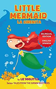 LITTLE MERMAID. LA SIRENITA. BILINGUAL EDITION ENGLISH SPANISH: A Picture Book for Children 3-8. The Grimm Brothers story told in rhymes and pictures for your delight in both English and Spanish