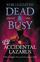 Accidental Lazarus (Dead & Busy #1)