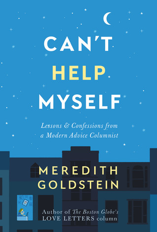 Can't Help Myself: Lessons & Confessions from a Modern Advice Columnist