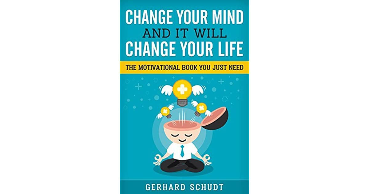 Change Your Mind And It Will Change Your Life A Compiled Collection