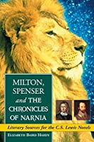 Milton, Spenser and The Chronicles of Narnia: Literary Sources for the C.S. Lewis Novels