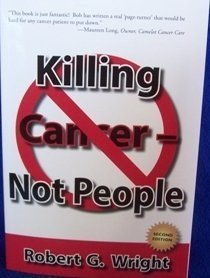 Killing Cancer - Not People by Robert G  Wright