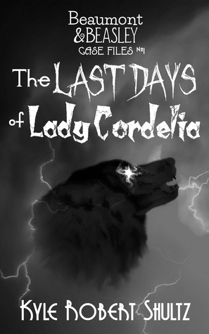 The Last Days of Lady Cordelia by Kyle Robert Shultz