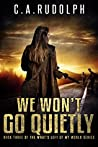 We Won't Go Quietly: A Family's Struggle to Survive in a World Devolved (Book Three of the What's Left of My World Series)