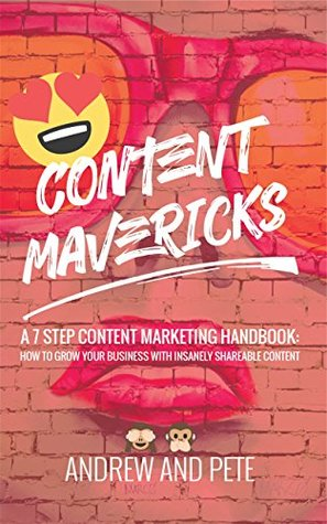 Content Mavericks: How to Grow Your Business with Insanely Shareable Content