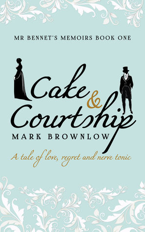 Cake and Courtship (Mr Bennet's Memoirs #1)