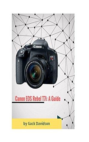 Canon Eos Rebel T7i: A Guide