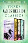 Three James Herriot Classics: All Creatures Great and Small / All Things Bright and Beautiful / All Things Wise and Wonderful