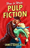 How to Write Pulp Fiction by James Scott Bell
