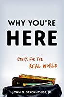 Why You're Here: Ethics for the Real World