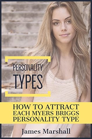 Personality types: How to Attract Each Myers Briggs Type by