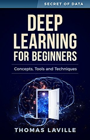Deep Learning for Beginners: Concepts, Techniques and Tools (Secret of Data)
