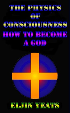 Physics of Consciousness-How to Become a God (metaphysical non fiction Book 5)