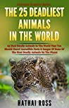 Deadliest Animals : 25 Most Deadly Animals In The World That You Should Know!: Incredible Facts & Images Of Some Of The Most Deadly Creatures On The Planet (Awesome Creature Series)