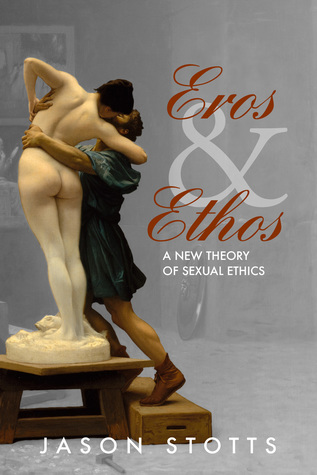 Eros and Ethos: A New Theory of Sexual Ethics