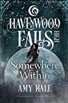 Somewhere Within (Havenwood Falls High #4)