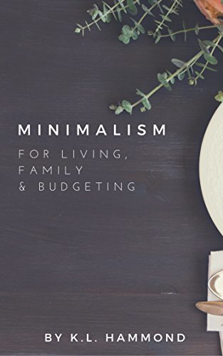 Minimalism for Living, Family & Budgeting (30 Oct 2017, Self Published)