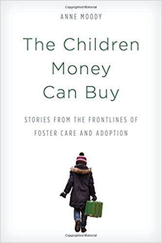 The Children Money Can Buy Stories from the Frontlines of Foster Care and Adoption