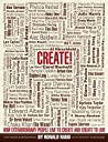 Create! : How Extraordinary People Live To Create and Create To Live