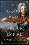 The Grand Strategy of the Habsburg Empire by A. Wess Mitchell