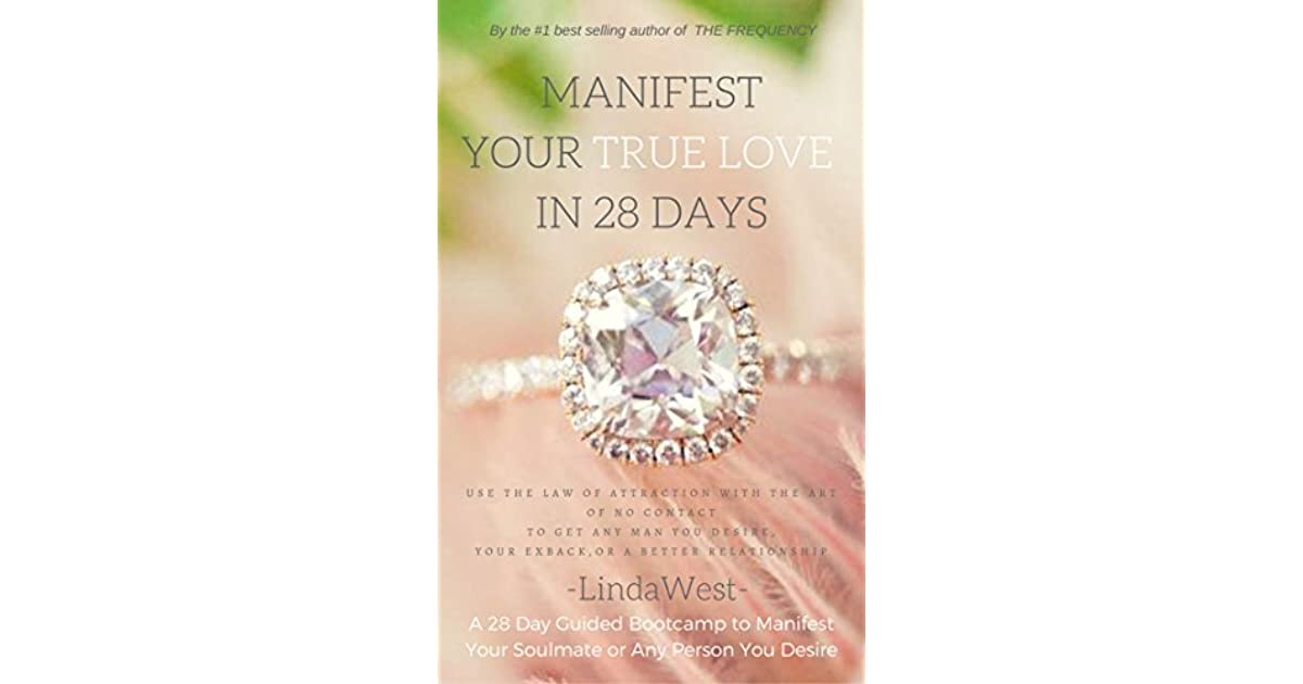 Manifest The Man You Love in 28 Days: Use the Law of