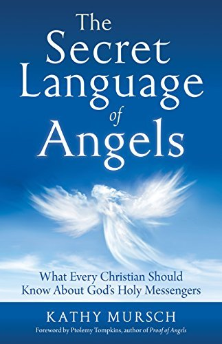 The Secret Language of Angels What Every Christian Should Know About God 39 s Holy Messengers