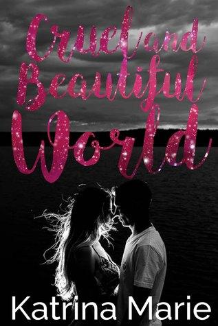 Cruel and Beautiful World by Katrina Marie