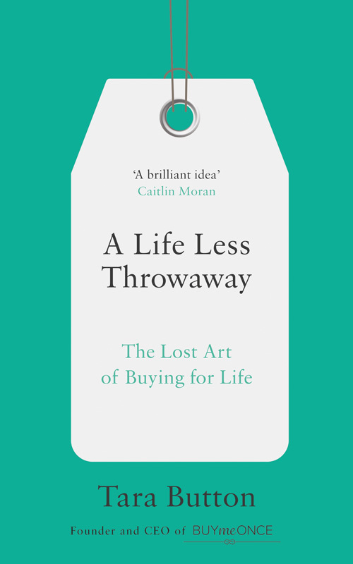 A Life Less Throwaway The lost art of buying for life
