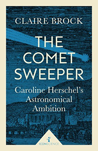 The Comet Sweeper (Icon Science) Caroline Herschel's Astronomical Ambition
