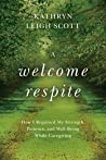A Welcome Respite: How I Regained My Strength, Patience, and Well-Being While Caregiving