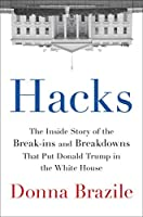 Hacks: The Inside Story of the Break-ins and Breakdowns That Put Donald Trump in the White House