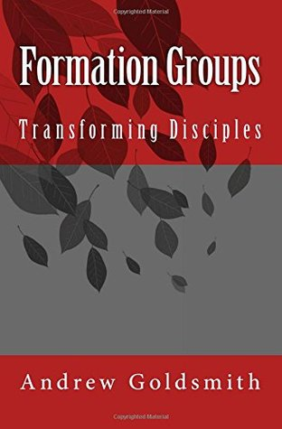 Formation Groups: Transforming Disciples. a Resource for Small Groups