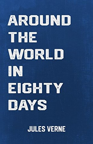 Around the World in Eighty Days: the Classic Adventure Novel by Jules Verne