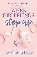 When Girlfriends Step Up (When Girlfriends, #2)