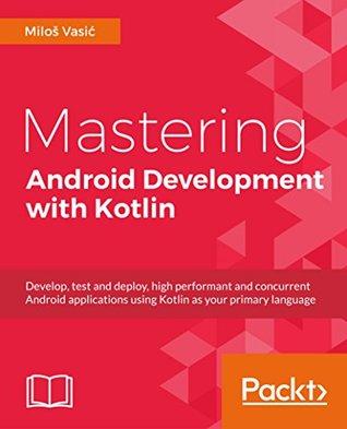 Mastering Android Development with Kotlin by Miloš Vasić