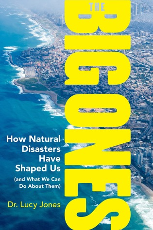 The Big Ones: How Natural Disasters Have Shaped Us and What We Can Do about Them