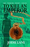 To Kill An Emperor (Turning Points #3)