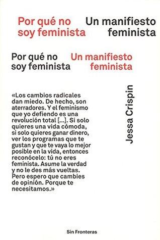 Por qué no soy feminista. Un manifiesto feminista