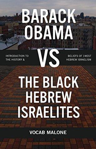 Barack Obama vs The Black Hebrew Israelites: Introduction to the History & Beliefs of 1West Hebrew Israelism
