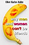 Why Men And Women Can't Be Friends by Oliver Markus Malloy