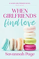 When Girlfriends Find Love (When Girlfriends #7_