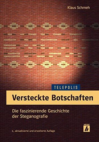 Versteckte Botschaften (TELEPOLIS): Die faszinierende Geschichte der Steganografie Klaus Schmeh