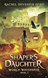 Shaper's Daughter (World Whisperer Book 3)