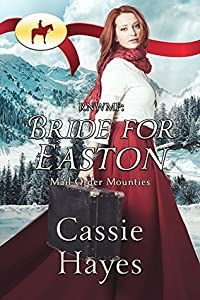 RNWMP: Bride for Easton (Mail Order Mounties, #11)