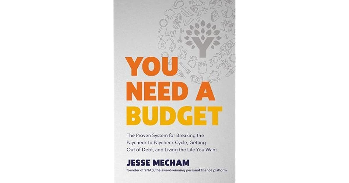 You Need A Budget: The Proven System For Breaking The Paycheck To Paycheck  Cycle, Getting Out Of Debt, And Living The Life You Want By Jesse Mecham