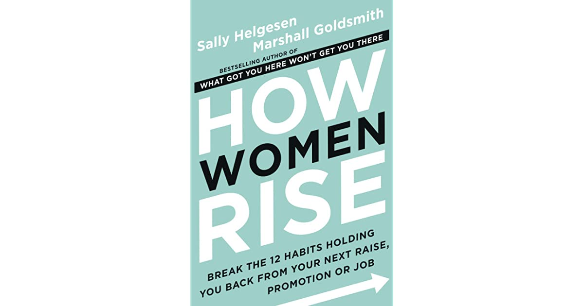 How Women Rise: Break the 12 Habits Holding You Back from Your Next Raise,  Promotion, or Job by Sally Helgesen