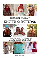 Beginner Chunky Knitting Patterns: 14 easy to knit patterns for women, babies and the home