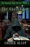 The Ghost Files (The Haunted High Series, #2)