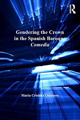 Gendering the Crown in the Spanish Baroque Comedia  by  Mar Quintero